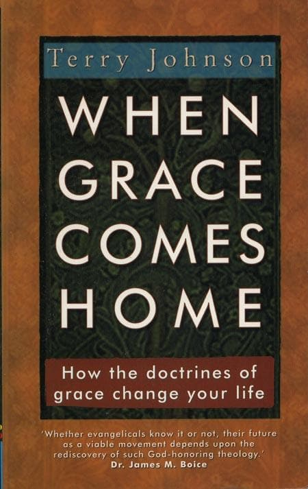9781857925395-When Grace Comes Home: How the Doctrines of Grace Change Your Life-Johnson, Terry L.