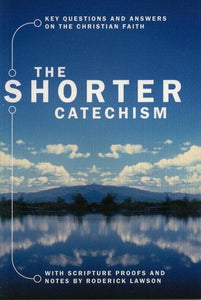9781857922882-Shorter Catechism, The: Key Questions and Answers on the Christian Faith-Lawson, Roderick (Editor)