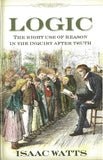 Logic: The Right Use of Reason after Truth by Watts, Isaac (9781573580557) Reformers Bookshop