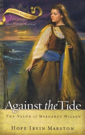 9781596380615-Against the Tide: The Valor of Margaret Wilson-Marston, Hope Irvin