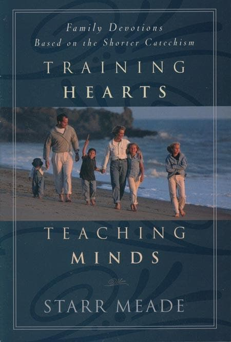 9780875523927-Training Hearts, Teaching Minds: Family Devotions Based on the Shorter Catechism-Meade, Starr