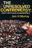 9780851518107-Unresolved Controversy, The: Unity With Non-Evangelicals-Murray, Iain H.