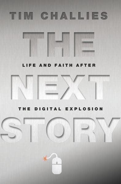 9780310329039-Next Story, The: Life and Faith After the Digital Explosion-Challies, Tim