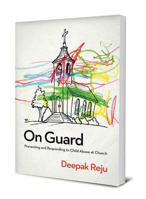 On Guard: Preventing and Responding to Child Abuse at Church | 9781939946515
