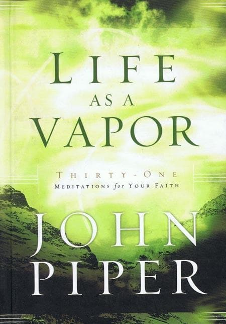9781590523384-Life as a Vapor: Thirty-One Meditations for Your Faith-Piper, John