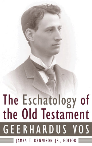 9780875521817-The-Eschatology-of-the-Old-Testament-Geerhardus-Vos