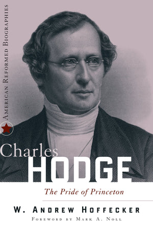 9780875526584-Charles-Hodge-The-Pride-of-Princeton-W-Andrew-Hoffecker