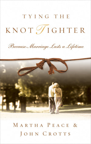 9781596380745-Tying-the-Knot-Tighter-Because-Marriage-Lasts-a-Lifetime-Martha-Peace-John-Crotts