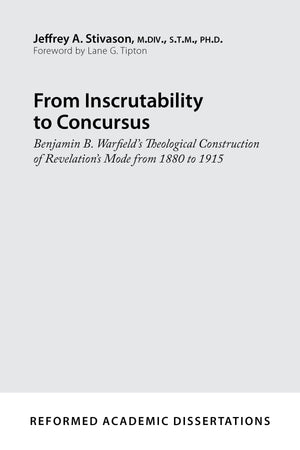 9781629952659-From-Inscrutability-to-Concursus-Benjamin-B-Warfield-s-Theological-Construction-of-Revelation-s-Mode-from-1880-to-1915-Jeffrey-A-Stivason