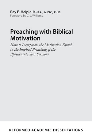 9781629952826-Preaching-with-Biblical-Motivation-How-to-Incorporate-the-Motivation-Found-in-the-Inspired-Preaching-of-the-Apostles-into-Your-Sermons-Ray-E-Heiple-Jr