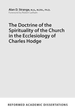 9781629952857-The-Doctrine-of-the-Spirituality-of-the-Church-in-the-Ecclesiology-of-Charles-Hodge-Alan-D-Strange