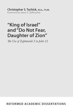 "9781629954110-""King-of-Israel""-and-""Do-Not-Fear-Daughter-of-Zion""-The-Use-of-Zephaniah-3-in-John-12-Christopher-S-Tachick"