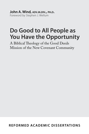 9781629954615-Do-Good-to-All-People-as-You-Have-the-Opportunity-A-Biblical-Theology-of-the-Good-Deeds-Mission-of-the-New-Covenant-Community-John-A-Wind