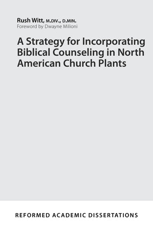 9781629954646-A-Strategy-for-Incorporating-Biblical-Counseling-in-North-American-Church-Plants-Rush-Witt