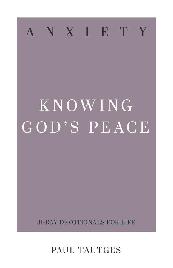 Anxiety: Knowing God's Peace | Paul Tautges | 9781629956220
