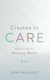 9781629956428-Created-to-Care-God-s-Truth-for-Anxious-Moms-Sara-Wallace