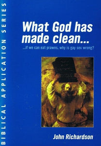 9781873166291-What God has made clean: If We Can Eat Prawns, Why Is Gay Sex Wrong-Richardson, John