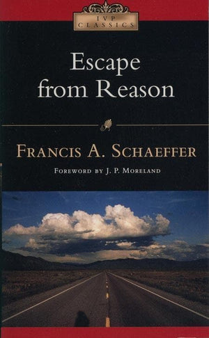 9780830834051-Escape from Reason-Schaeffer, Francis A.