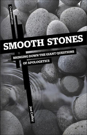 9781936760206-Smooth Stones: Bringing Down the Giant Questions of Apologetics-Coffey, Joe
