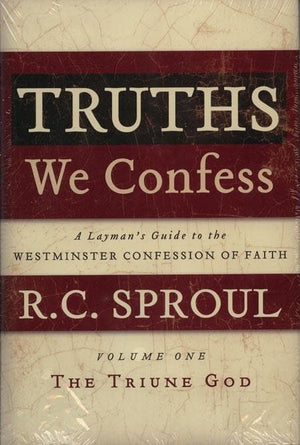 9781596380394-Truths We Confess: A Layman's Guide to the Westminster Confersson of Faith Volume 1: The Triune God-Sproul, R. C.