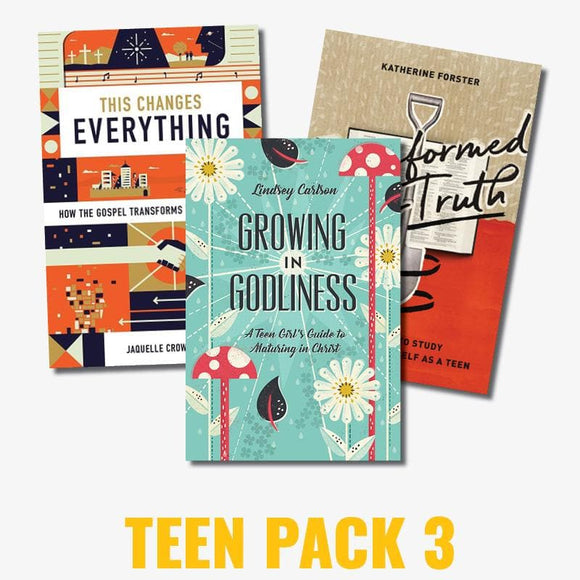 Teen Pack 3: Growing in Godliness, Transformed by Truth, This Changes Everything