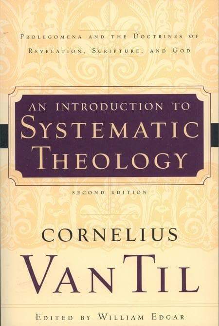 9780875527895-An Introduction to Systematic Theology: Prolegomena and the Doctrines of Revelation, Scripture, and God-Edgar, William; Til, Cornelius Van