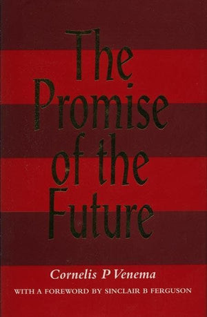 9780851517933-Promise of the Future, The-Venema, Cornelis P.