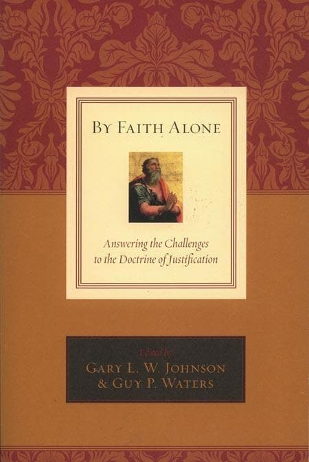9781581348408-By Faith Alone: Answering the Challenges to the Doctrine of Justification-Johnson, Gary L. W.; Waters, Guy Prentiss (Editors)