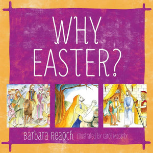 Why Easter? by Barbara Reaoch with illustrations by Carol McCarty from Reformers.