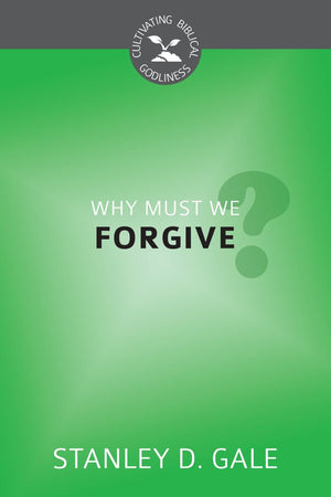 CBG Why Must We Forgive? by Gale, Stanley D. (9781601784179) Reformers Bookshop