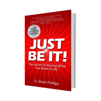 Just Be It!: The Secret To Having What You Want In Life