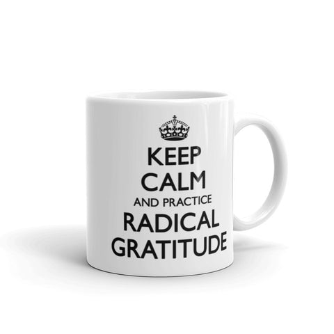 Keep Calm and Practice Radical Gratitude Mug