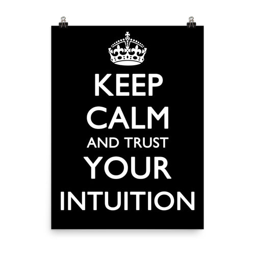 Keep Calm and Trust Your Intuition Poster
