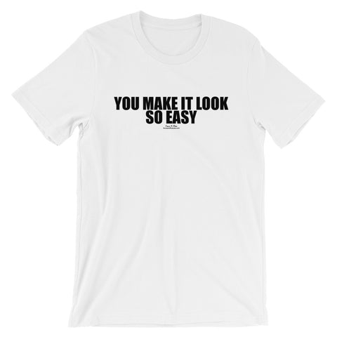 You Make It Look So Easy Black Graphic Short-Sleeve Unisex T-Shirt