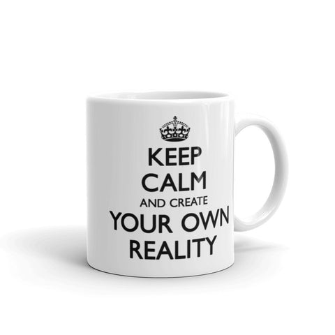 Keep Calm and Create Your Own Reality Mug