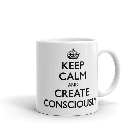 Keep Calm and Create Consciously Mug
