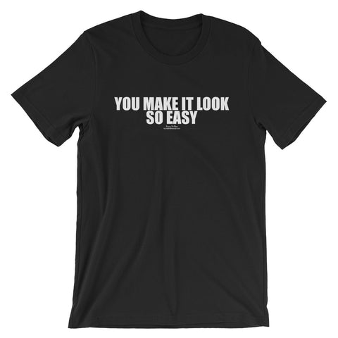 You Make It Look So Easy White Graphic Short-Sleeve Unisex T-Shirt
