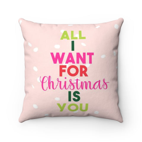 All I Want for Christmas - Square Pillow Case - No Insert