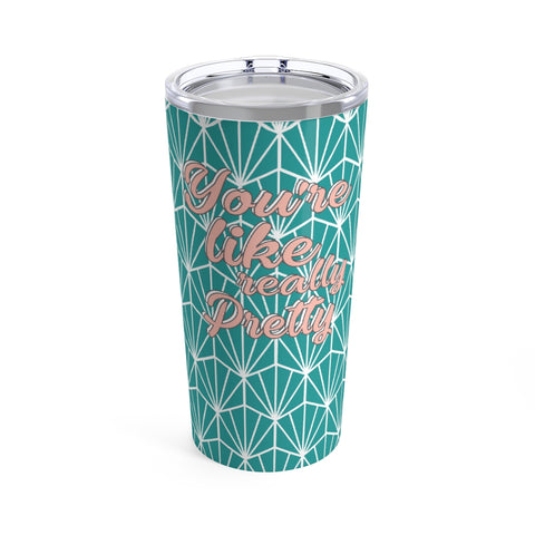 You're Like Really Pretty - Mean Girls Quote - Stainless steel tumbler for Galentine's Day