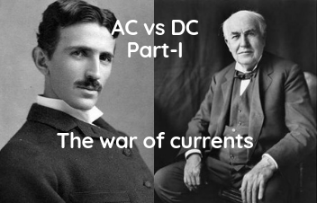 AC vs. DC - The Battle of Currents Part-I