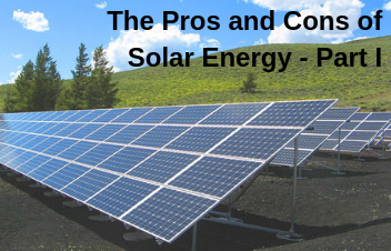 Solar Energy Pros and Cons - How much do you Know? - Part I