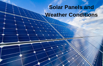 Are Solar Panels & its Efficiency affected by Weather Conditions?