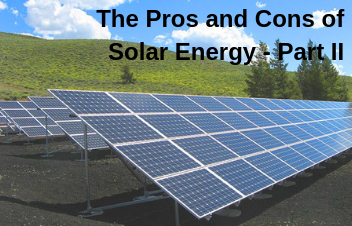 Solar Energy Pros and Cons - How much do you Know? - Part II