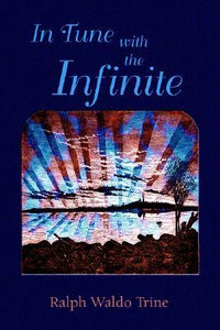 In Tune with the Infinite - by Ralph Waldo Trine, Paul Tice