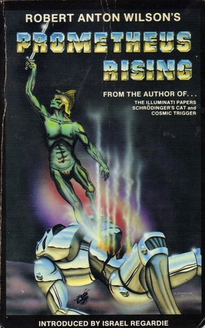 Prometheus Rising - by Robert Anton Wilson, Israel Regardie