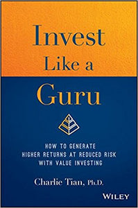 Invest Like a Guru: How to Generate Higher Returns At Reduced Risk With Value Investing Hardcover –  by Charlie Tian