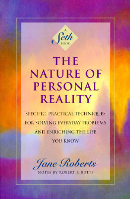 The Nature of Personal Reality- by Jane Roberts