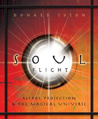 Soul Flight: Astral Projection and the Magical Universe - by Donald Tyson