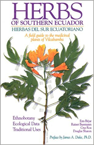 Herbs of Southern Ecuador: A Field Guide to the Medicinal Plants of Vilcabamba (English and Spanish Edition) 1st Edition by Ezra Bejar