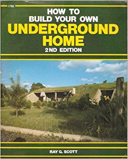 How to Build Your Own Underground Home, 2nd Edition - by Ray Scott